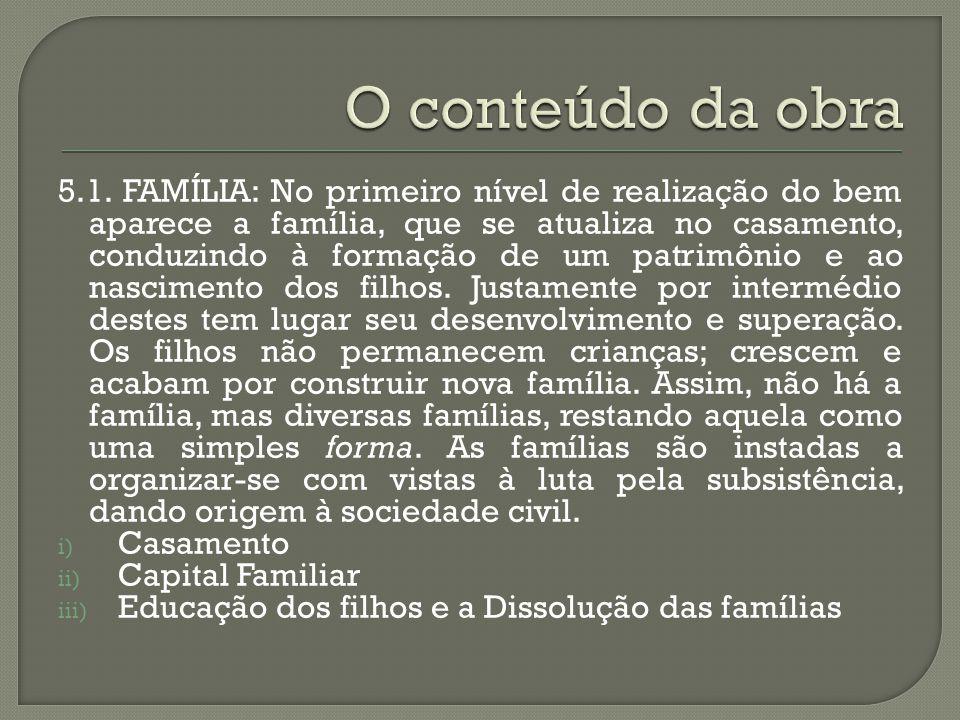 5.1. FAMÍLIA: No primeiro nível de realização do bem aparece a família, que se atualiza no casamento, conduzindo à formação de um patrimônio e ao nasc