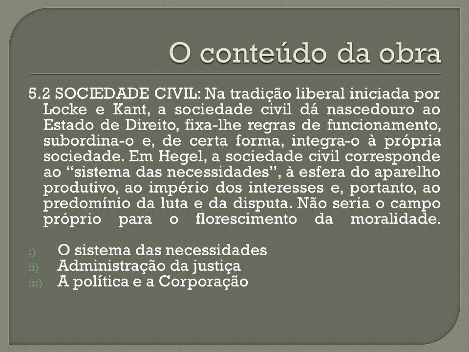 5.2 SOCIEDADE CIVIL: Na tradição liberal iniciada por Locke e Kant, a sociedade civil dá nascedouro ao Estado de Direito, fixa-lhe regras de funcionam