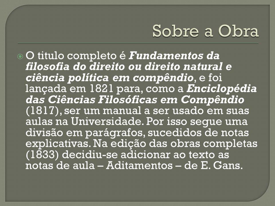 O titulo completo é Fundamentos da filosofia do direito ou direito natural e ciência política em compêndio, e foi lançada em 1821 para, como a Enciclo