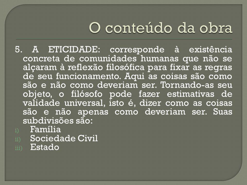 5. A ETICIDADE: corresponde à existência concreta de comunidades humanas que não se alçaram à reflexão filosófica para fixar as regras de seu funciona
