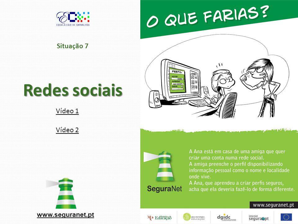 Redes sociais Situação 7 Redes sociais www.seguranet.pt Vídeo 2 Vídeo 1