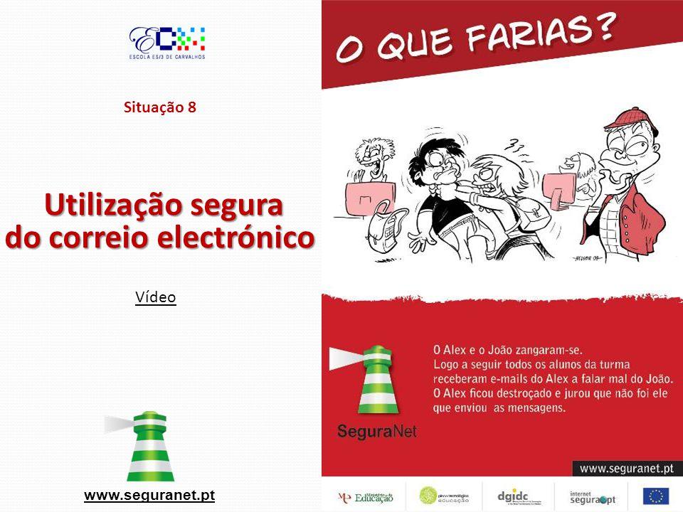 Situação 8 Utilização segura do correio electrónico www.seguranet.pt Vídeo