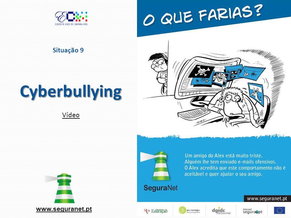Situação 9 Cyberbullying www.seguranet.pt Vídeo