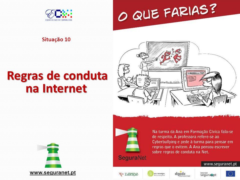 Situação 10 Regras de conduta na Internet www.seguranet.pt