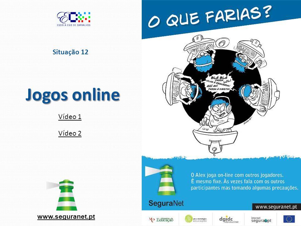 Situação 12 Jogos online www.seguranet.pt Vídeo 1 Vídeo 2