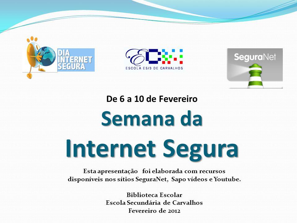 Semana da Internet Segura De 6 a 10 de Fevereiro Semana da Internet Segura Esta apresentação foi elaborada com recursos disponíveis nos sítios SeguraNet, Sapo vídeos e Youtube.