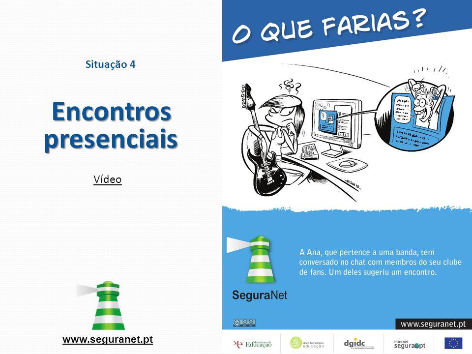 www.seguranet.pt Situação 4 Encontros presenciais Vídeo