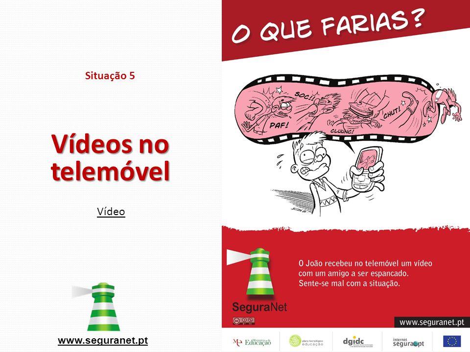 Situação 5 Vídeos no telemóvel www.seguranet.pt Vídeo
