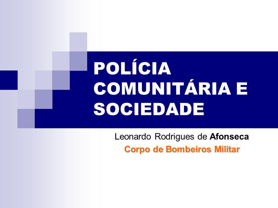 POLÍCIA COMUNITÁRIA E SOCIEDADE Leonardo Rodrigues de Afonseca Corpo de Bombeiros Militar