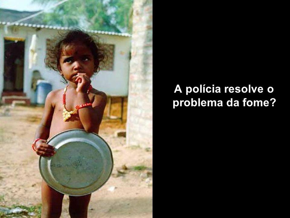 A polícia resolve o problema da fome?
