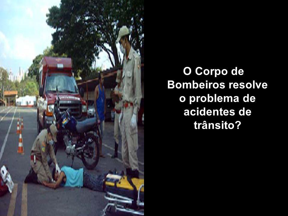O Corpo de Bombeiros resolve o problema de acidentes de trânsito?