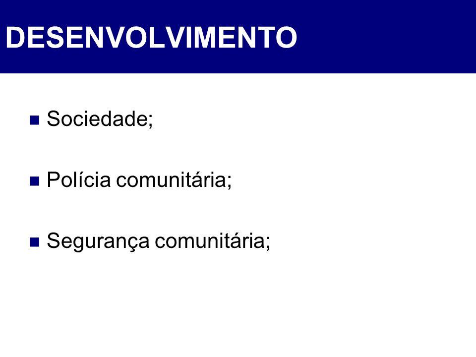 DESENVOLVIMENTO Sociedade; Polícia comunitária; Segurança comunitária;