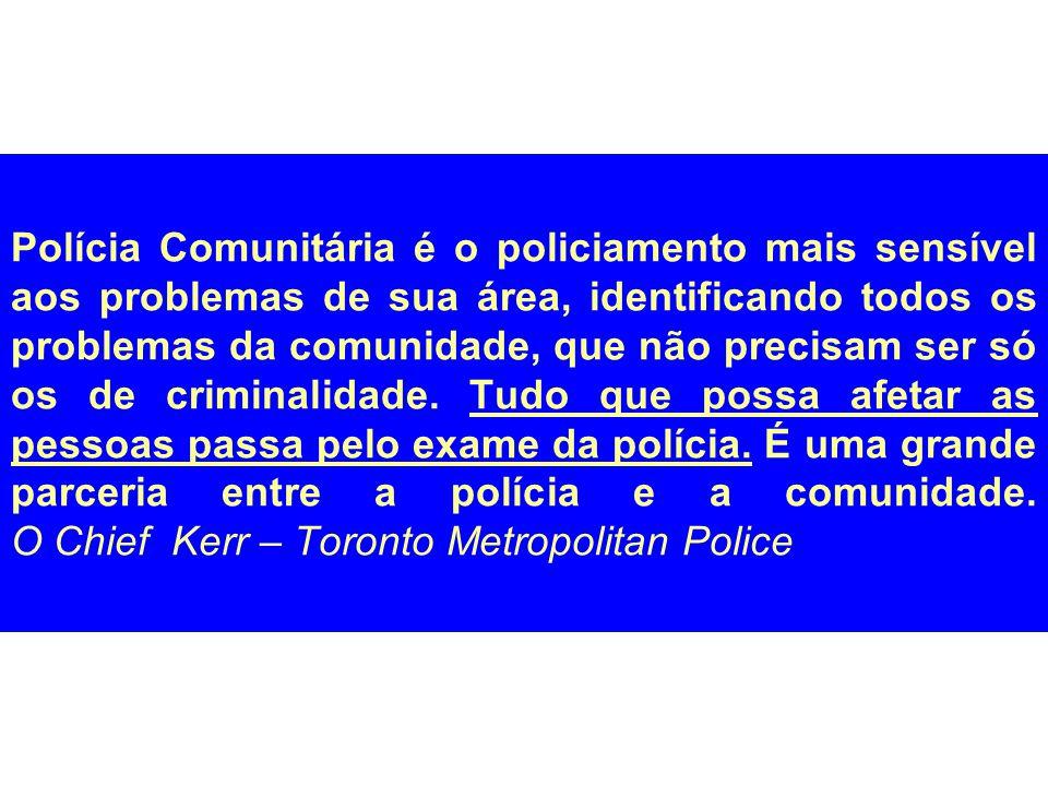 Polícia Comunitária é o policiamento mais sensível aos problemas de sua área, identificando todos os problemas da comunidade, que não precisam ser só os de criminalidade.