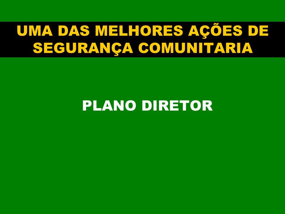 UMA DAS MELHORES AÇÕES DE SEGURANÇA COMUNITARIA PLANO DIRETOR