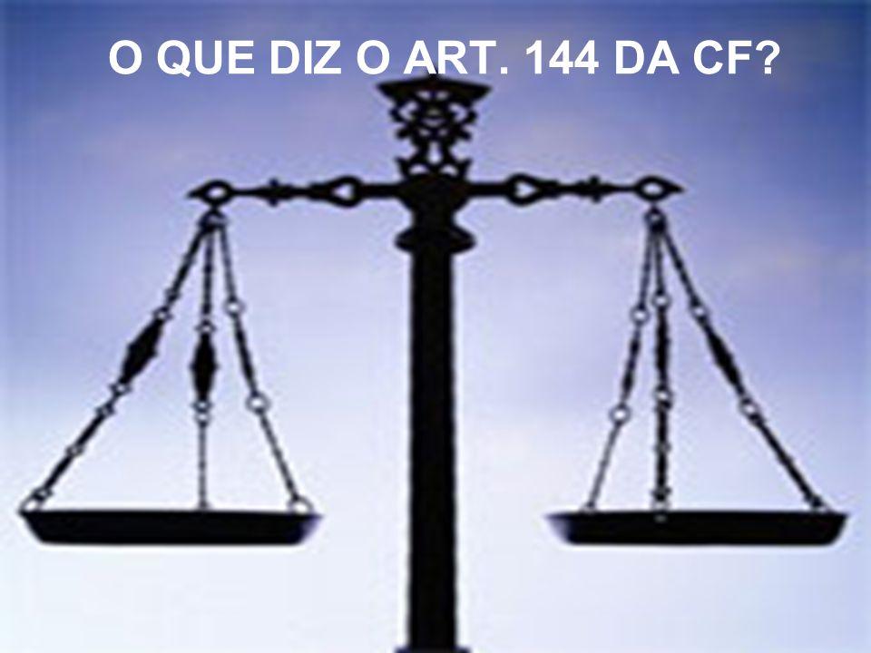O QUE DIZ O ART. 144 DA CF?