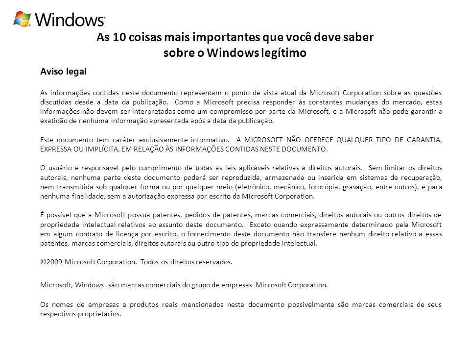 As 10 coisas mais importantes que você deve saber sobre o Windows legítimo Aviso legal As informações contidas neste documento representam o ponto de