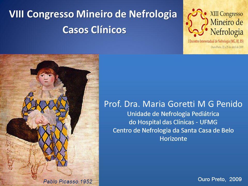 VIII Congresso Mineiro de Nefrologia Casos Clínicos Casos Clínicos Prof. Dra. Maria Goretti M G Penido Unidade de Nefrologia Pediátrica do Hospital da