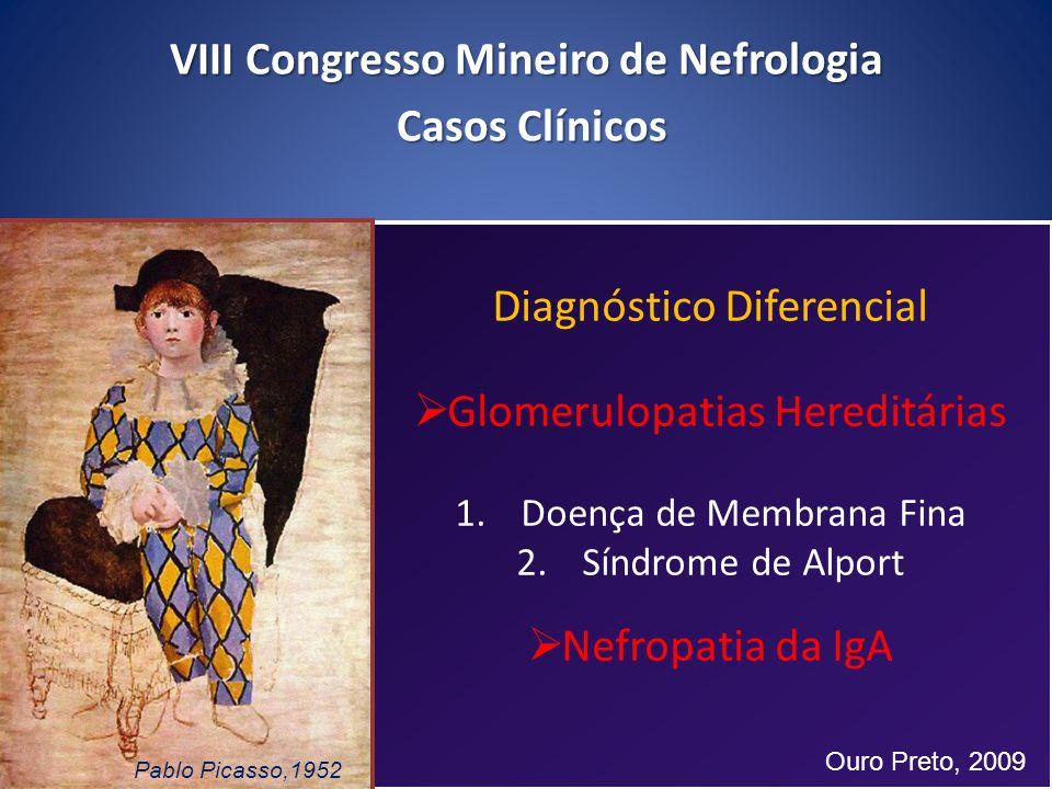 Glomerulopatias Hereditárias 1.Doença de Membrana Fina 2.Síndrome de Alport Nefropatia da IgA. Diagnóstico Diferencial Glomerulopatias Hereditárias 1.