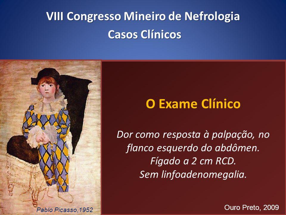 O Exame Clínico Dor como resposta à palpação, no flanco esquerdo do abdômen. Fígado a 2 cm RCD. Sem linfoadenomegalia. O Exame Clínico Dor como respos