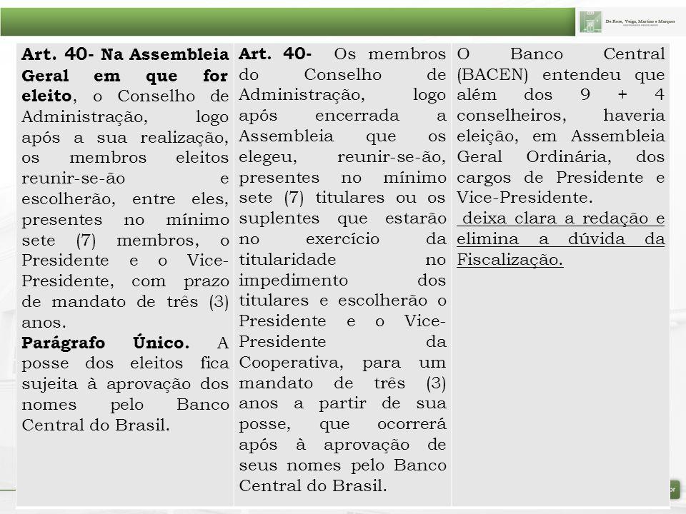 Art. 40- Na Assembleia Geral em que for eleito, o Conselho de Administração, logo após a sua realização, os membros eleitos reunir-se-ão e escolherão,