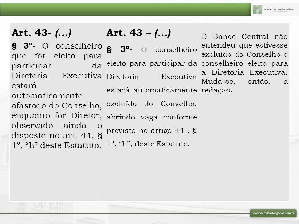 Art. 43- (...) § 3º- O conselheiro que for eleito para participar da Diretoria Executiva estará automaticamente afastado do Conselho, enquanto for Dir