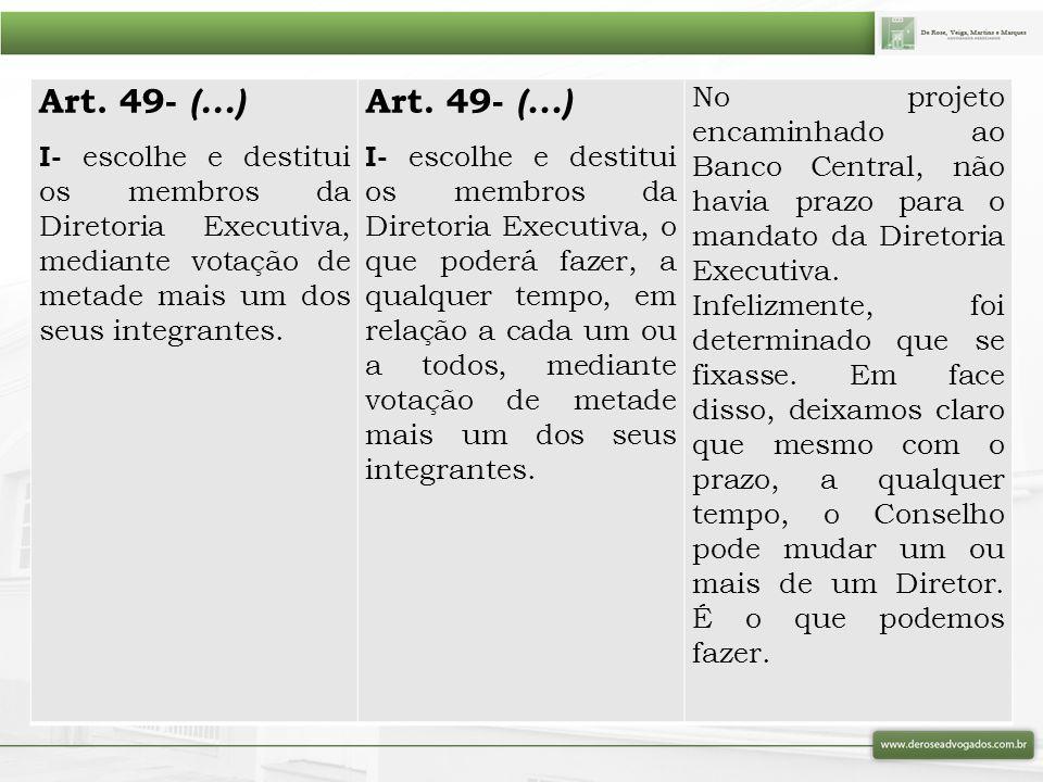 Art. 49- (...) I- escolhe e destitui os membros da Diretoria Executiva, mediante votação de metade mais um dos seus integrantes. Art. 49- (...) I- esc