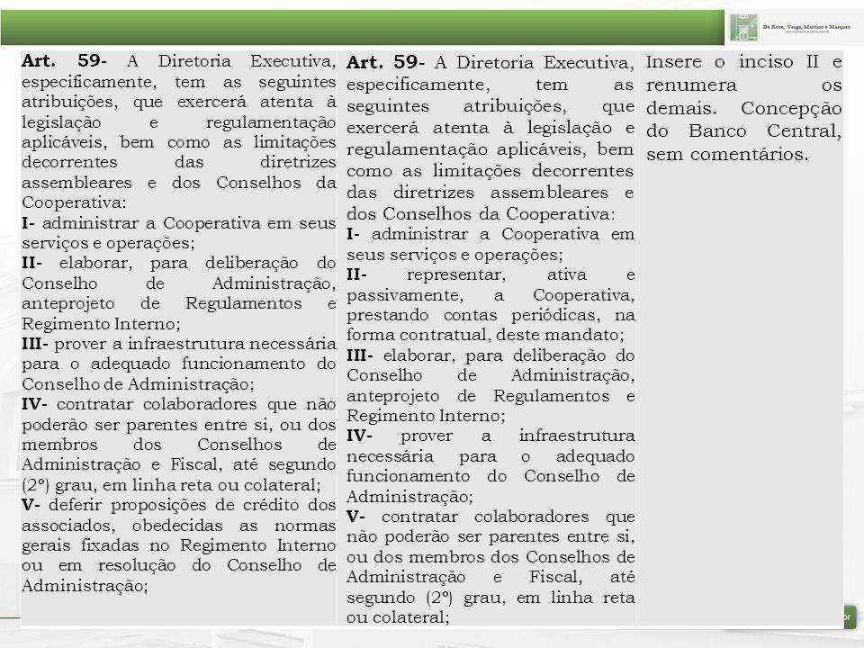 Art. 59- A Diretoria Executiva, especificamente, tem as seguintes atribuições, que exercerá atenta à legislação e regulamentação aplicáveis, bem como