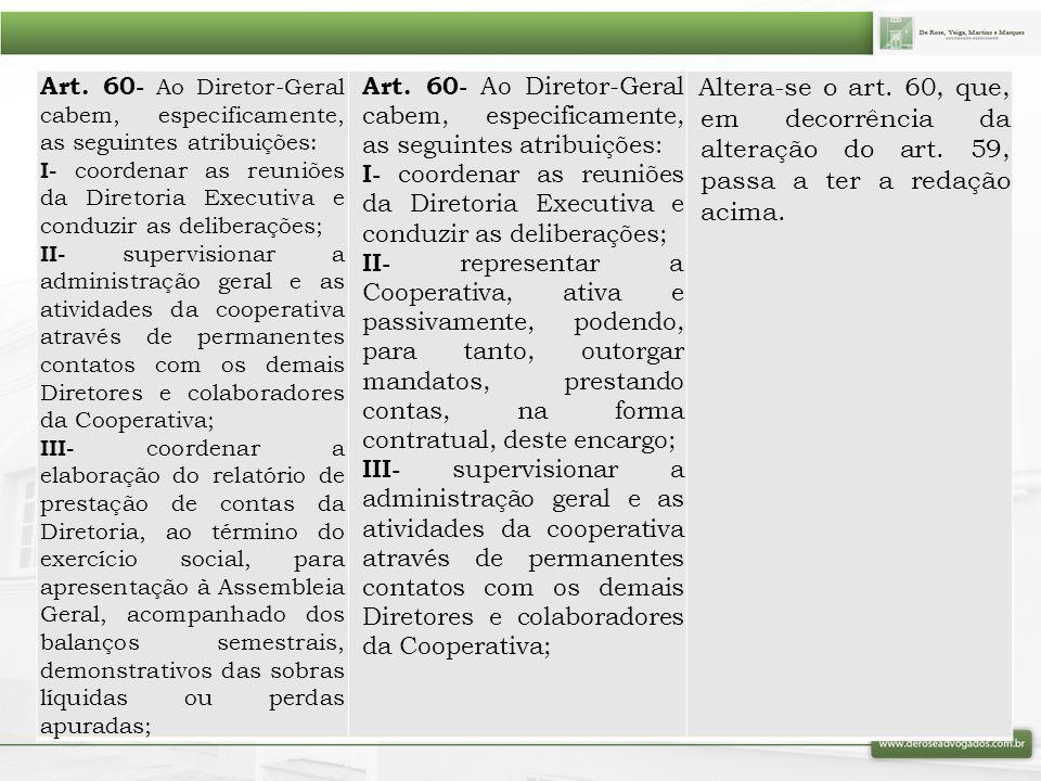 Art. 60- Ao Diretor-Geral cabem, especificamente, as seguintes atribuições: I- coordenar as reuniões da Diretoria Executiva e conduzir as deliberações