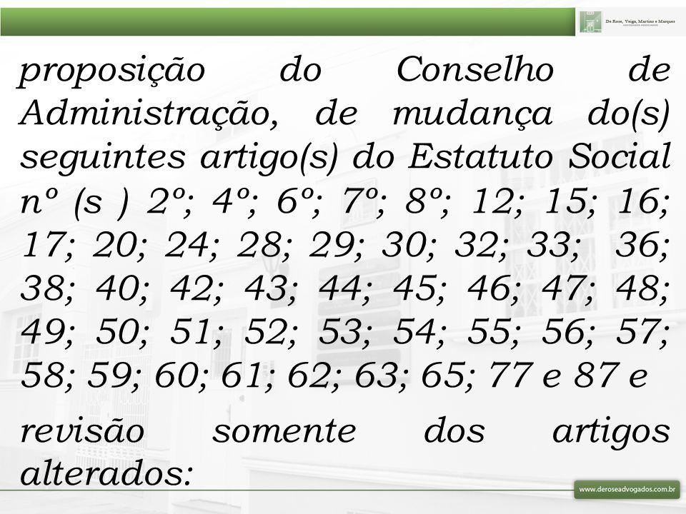 proposição do Conselho de Administração, de mudança do(s) seguintes artigo(s) do Estatuto Social nº (s ) 2º; 4º; 6º; 7º; 8º; 12; 15; 16; 17; 20; 24; 2