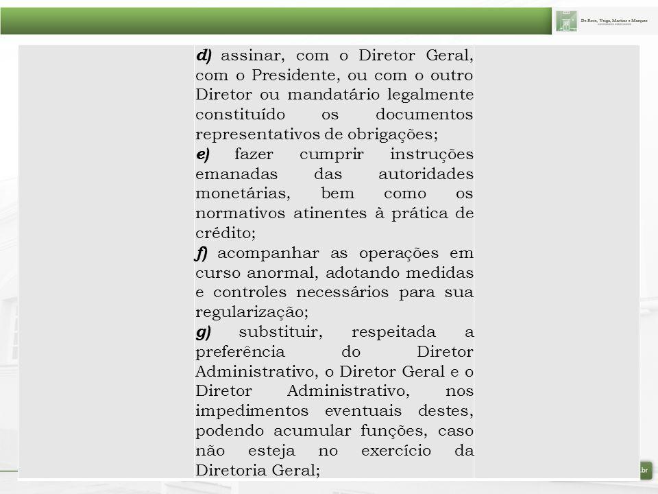 d) assinar, com o Diretor Geral, com o Presidente, ou com o outro Diretor ou mandatário legalmente constituído os documentos representativos de obriga