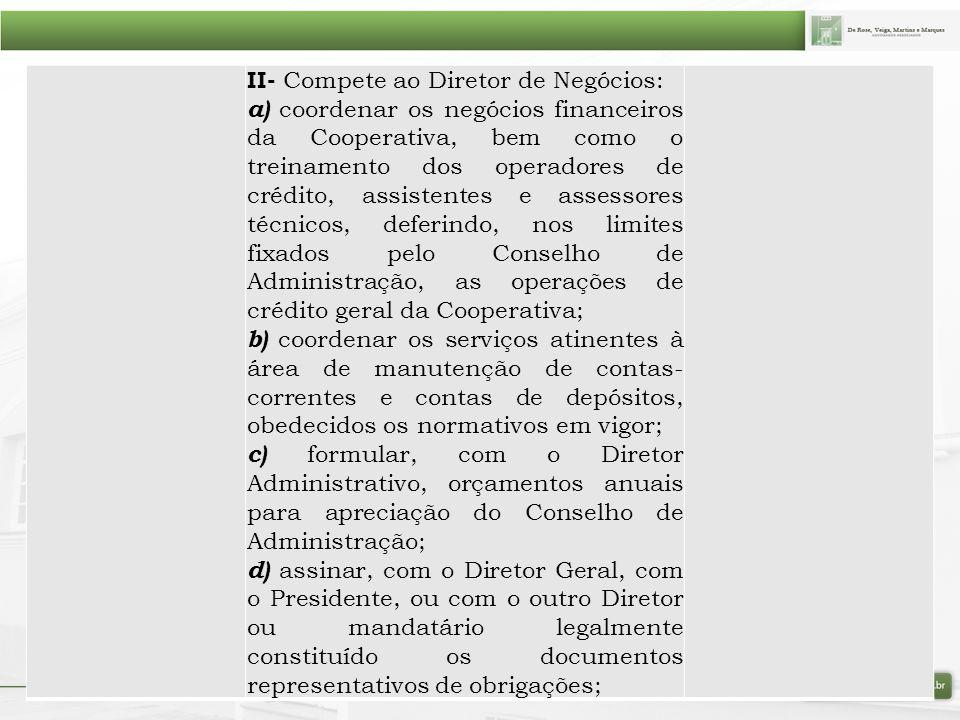 II- Compete ao Diretor de Negócios: a) coordenar os negócios financeiros da Cooperativa, bem como o treinamento dos operadores de crédito, assistentes