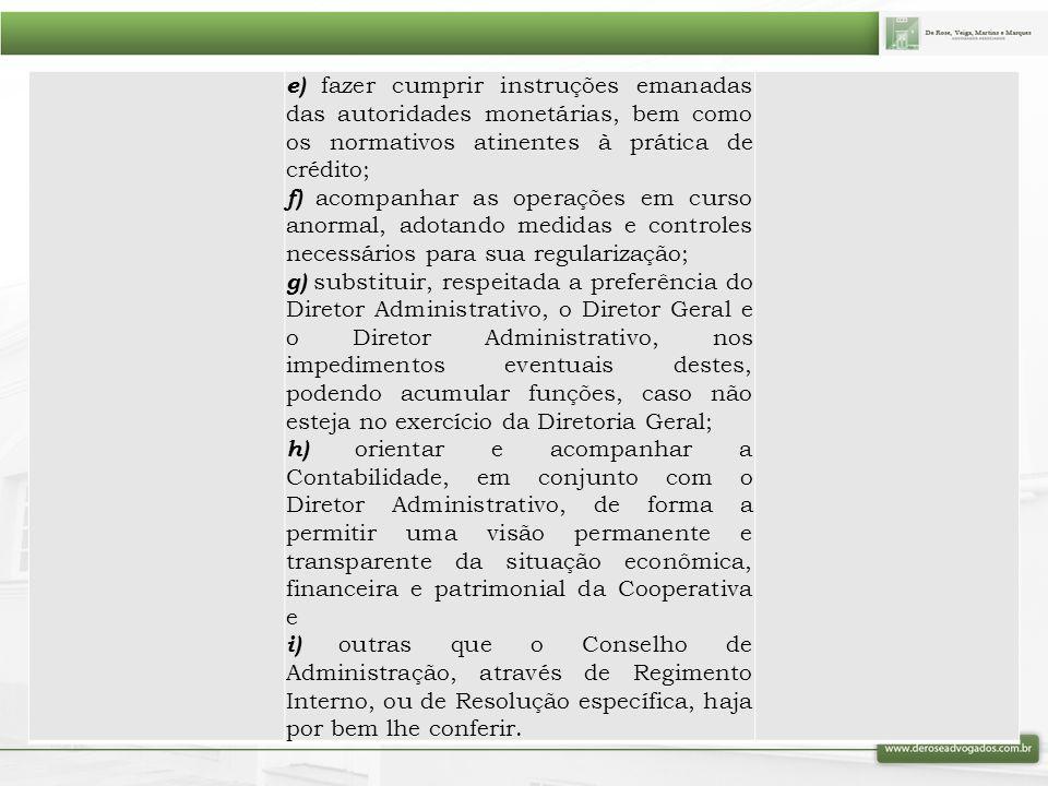 e) fazer cumprir instruções emanadas das autoridades monetárias, bem como os normativos atinentes à prática de crédito; f) acompanhar as operações em