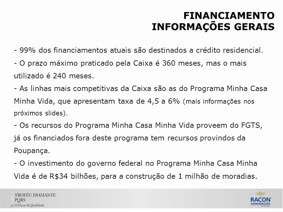 FINANCIAMENTO INFORMAÇÕES GERAIS - 99% dos financiamentos atuais são destinados a crédito residencial.