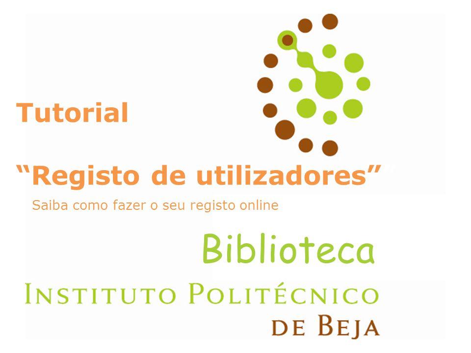 Tutorial Registo de utilizadores Saiba como fazer o seu registo online Tutorial Registo de utilizadores Saiba como fazer o seu registo online Bibliote