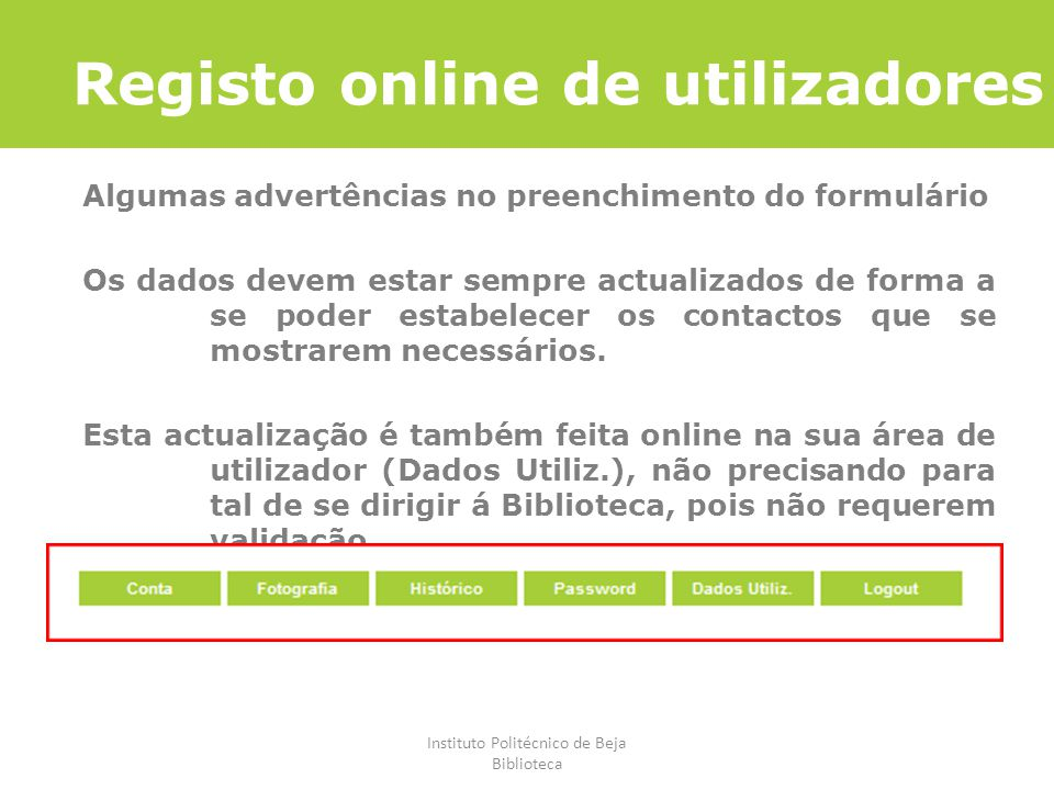 Instituto Politécnico de Beja Biblioteca Registo online de utilizadores Algumas advertências no preenchimento do formulário Os dados devem estar sempr