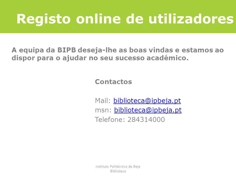 Instituto Politécnico de Beja Biblioteca Registo online de utilizadores Contactos Mail: biblioteca@ipbeja.ptbiblioteca@ipbeja.pt msn: biblioteca@ipbej