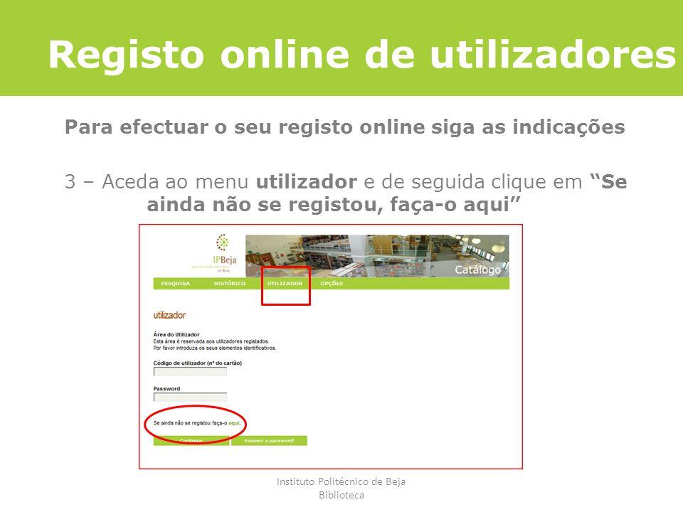 Instituto Politécnico de Beja Biblioteca Registo online de utilizadores Para efectuar o seu registo online siga as indicações 3 – Aceda ao menu utiliz