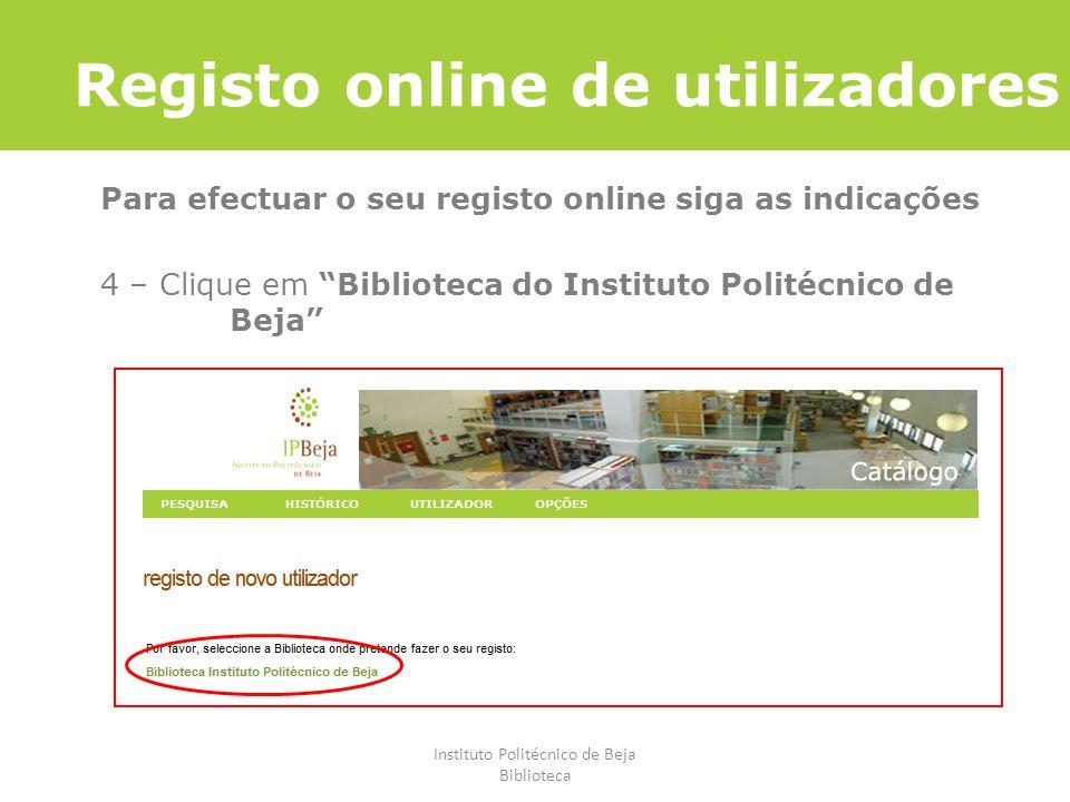 Instituto Politécnico de Beja Biblioteca Registo online de utilizadores Para efectuar o seu registo online siga as indicações 4 – Clique em Biblioteca