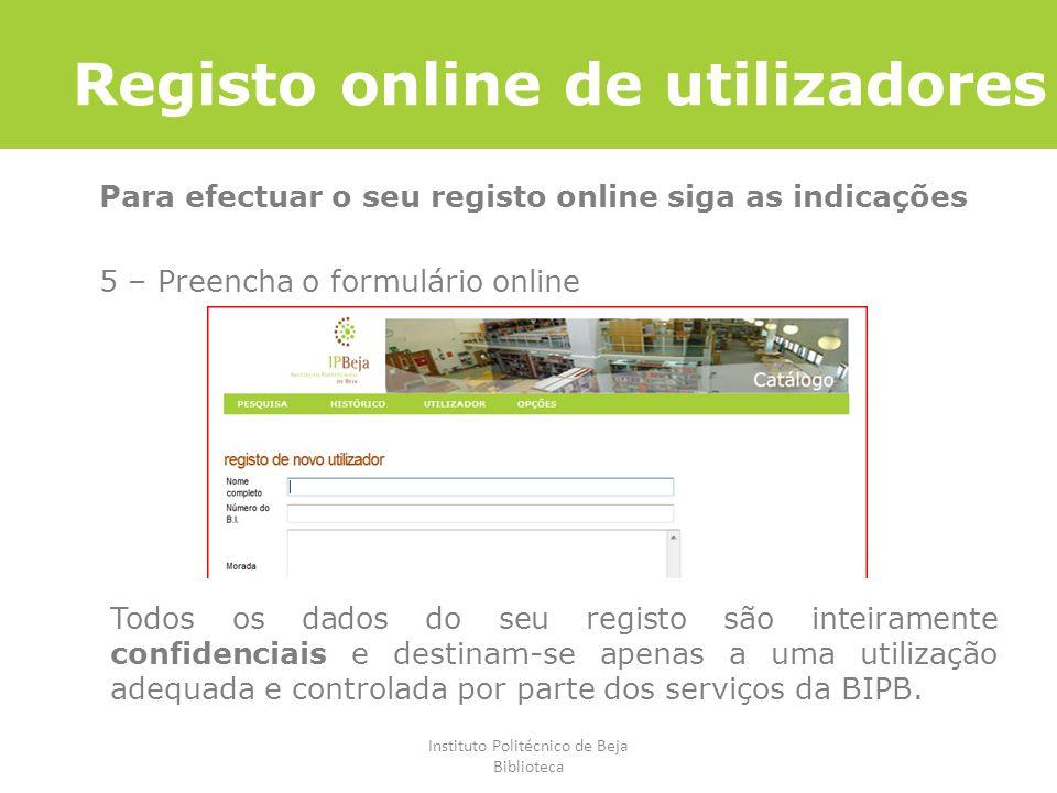 Instituto Politécnico de Beja Biblioteca Registo online de utilizadores Para efectuar o seu registo online siga as indicações 5 – Preencha o formulári