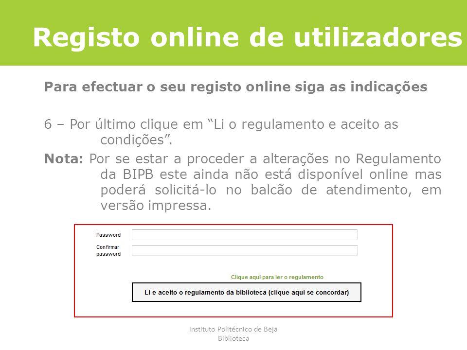 Instituto Politécnico de Beja Biblioteca Registo online de utilizadores Para efectuar o seu registo online siga as indicações 6 – Por último clique em