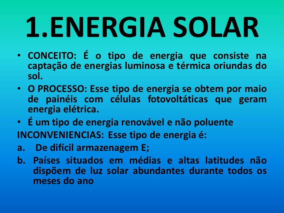 1.ENERGIA SOLAR CONCEITO: É o tipo de energia que consiste na captação de energias luminosa e térmica oriundas do sol.