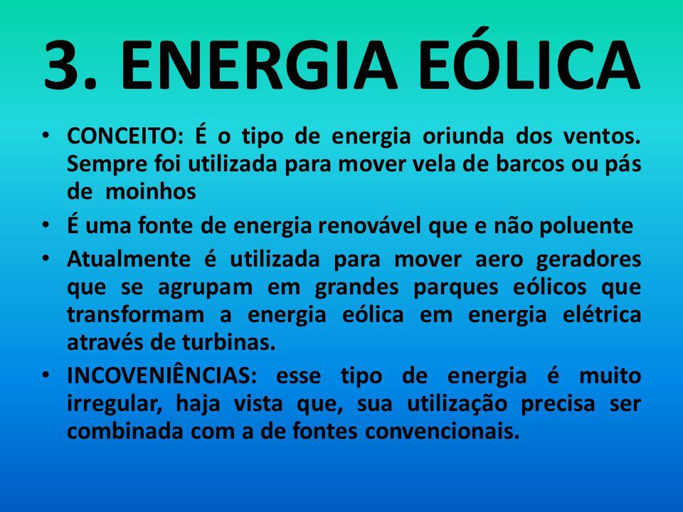 3.ENERGIA EÓLICA CONCEITO: É o tipo de energia oriunda dos ventos.
