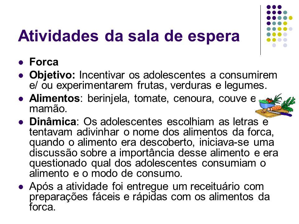 Atividades da sala de espera Forca Objetivo: Incentivar os adolescentes a consumirem e/ ou experimentarem frutas, verduras e legumes.