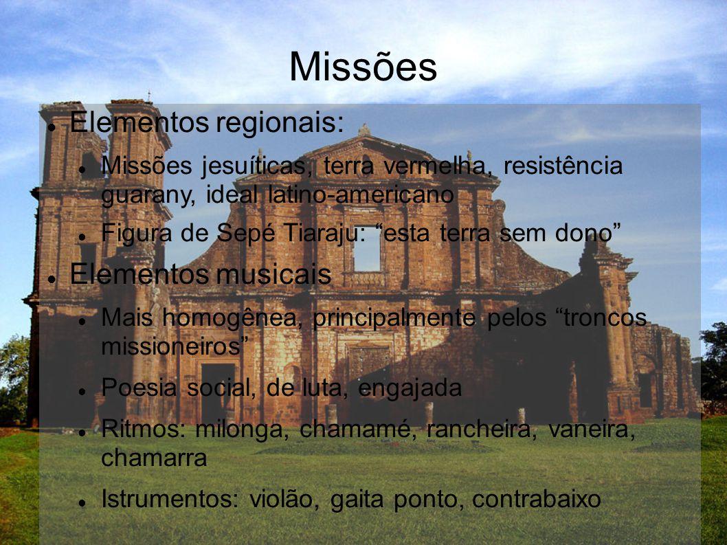 Missões Elementos regionais: Missões jesuíticas, terra vermelha, resistência guarany, ideal latino-americano Figura de Sepé Tiaraju: esta terra sem do