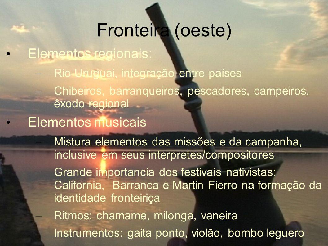 Fronteira (oeste) Elementos regionais: – Rio Uruguai, integração entre países – Chibeiros, barranqueiros, pescadores, campeiros, êxodo regional Elemen