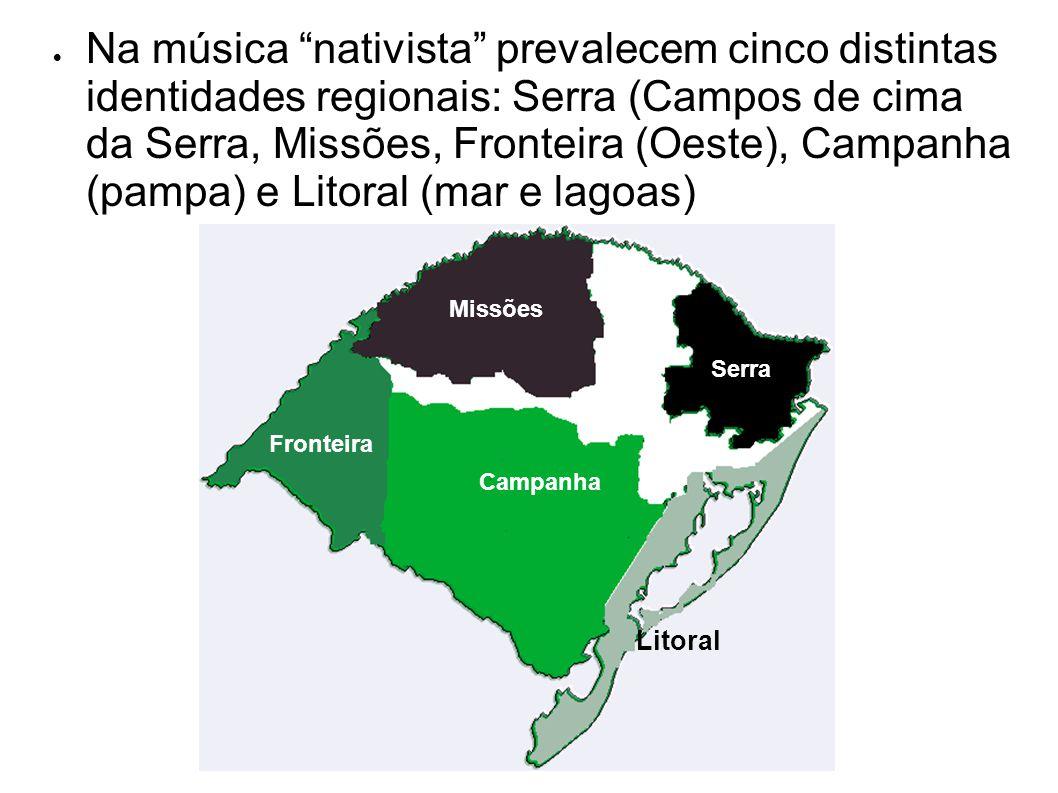Na música nativista prevalecem cinco distintas identidades regionais: Serra (Campos de cima da Serra, Missões, Fronteira (Oeste), Campanha (pampa) e L