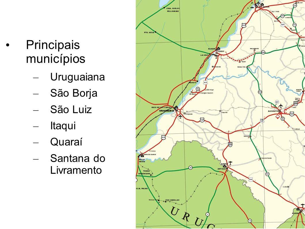 Principais municípios – Uruguaiana – São Borja – São Luiz – Itaqui – Quaraí – Santana do Livramento