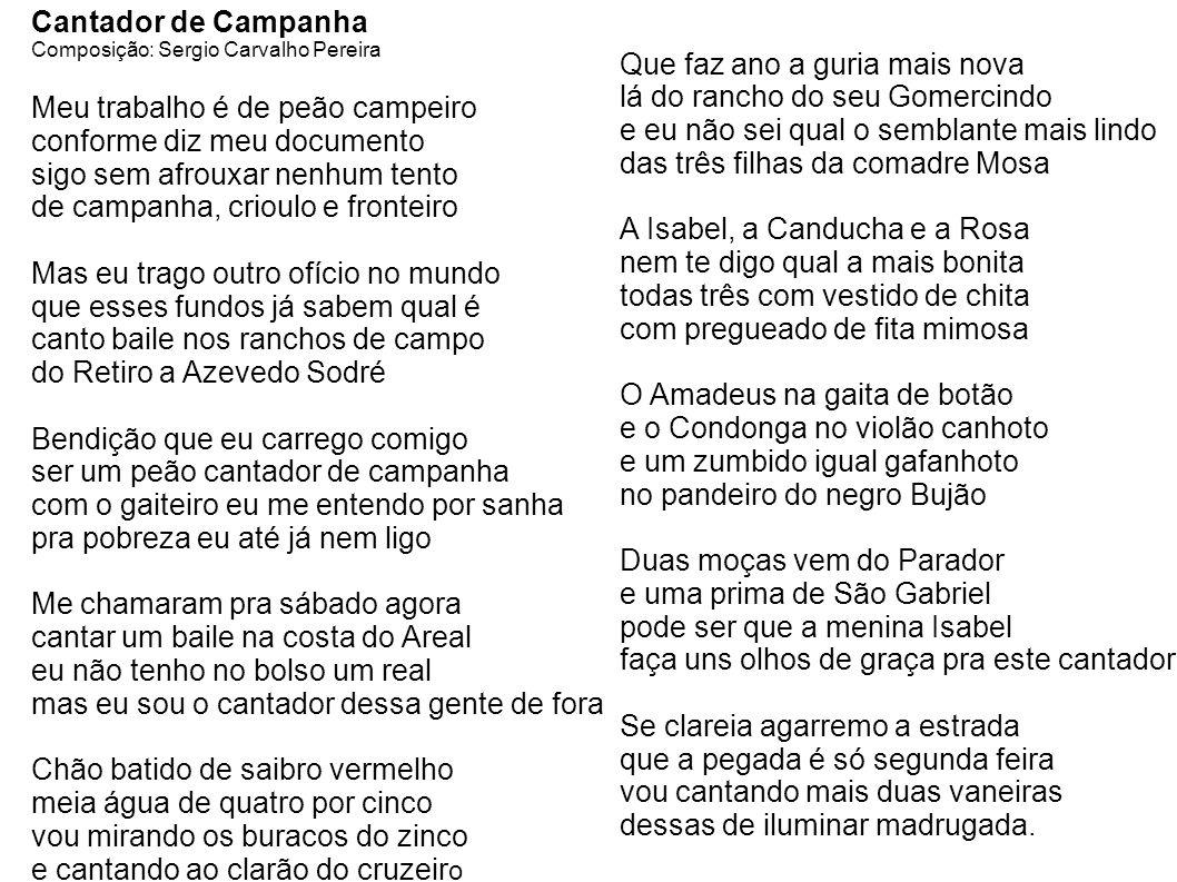 Cantador de Campanha Composição: Sergio Carvalho Pereira Meu trabalho é de peão campeiro conforme diz meu documento sigo sem afrouxar nenhum tento de