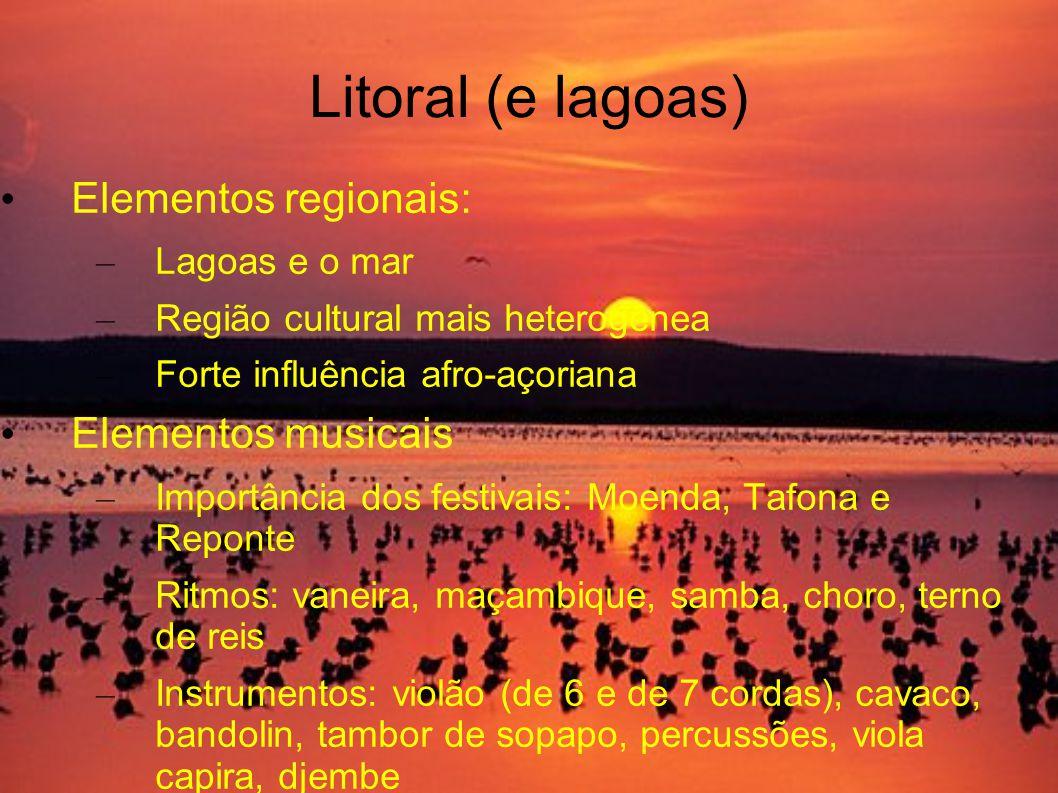 Litoral (e lagoas) Elementos regionais: – Lagoas e o mar – Região cultural mais heterogênea – Forte influência afro-açoriana Elementos musicais – Impo