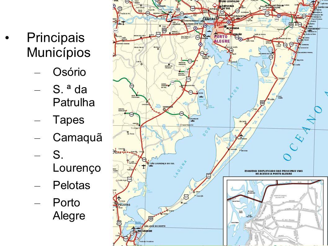 Principais Municípios – Osório – S. ª da Patrulha – Tapes – Camaquã – S. Lourenço – Pelotas – Porto Alegre
